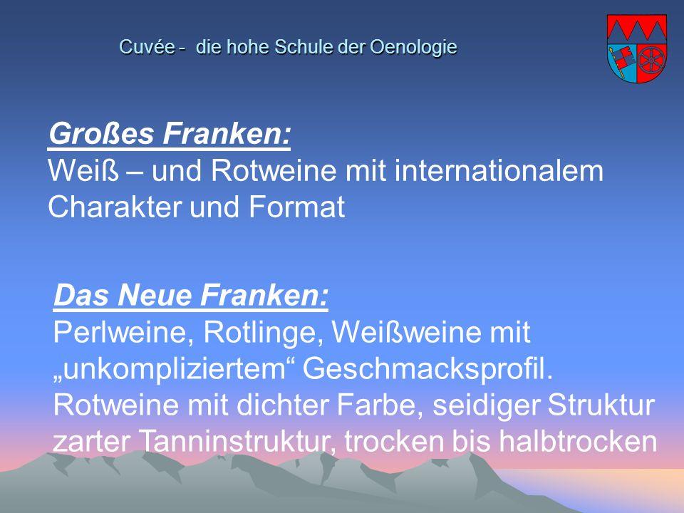 Cuvée - die hohe Schule der Oenologie Großes Franken: Weiß – und Rotweine mit internationalem Charakter und Format Das Neue Franken: Perlweine, Rotlin