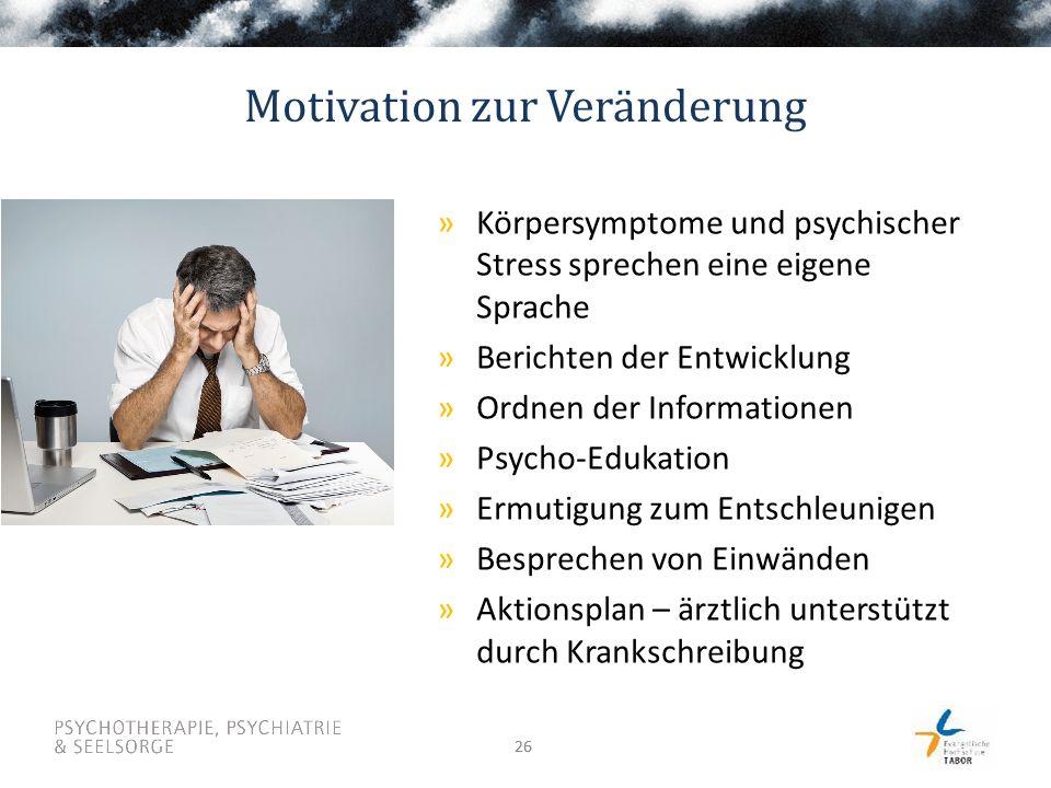 26 Motivation zur Veränderung »Körpersymptome und psychischer Stress sprechen eine eigene Sprache »Berichten der Entwicklung »Ordnen der Informationen