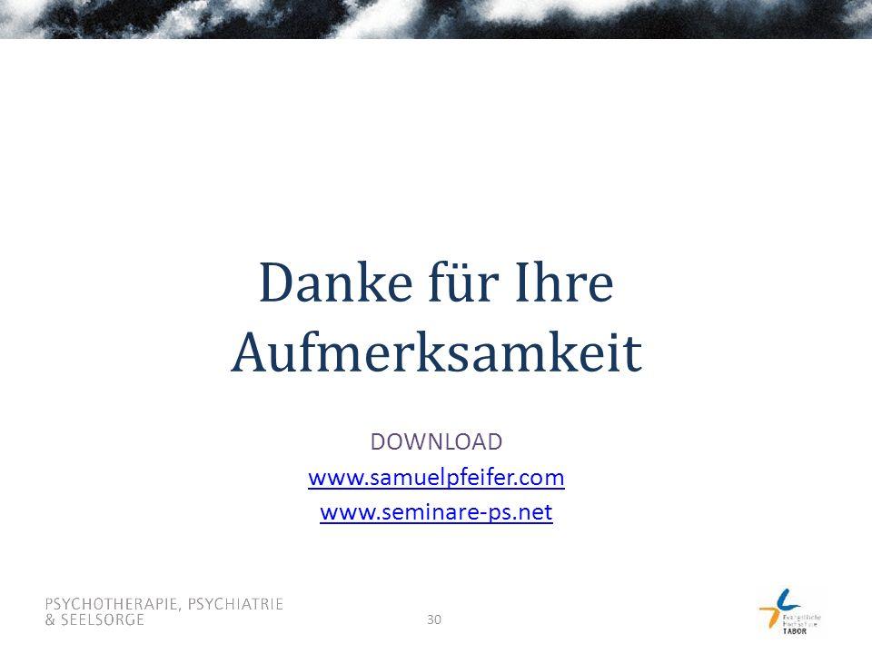 30 Danke für Ihre Aufmerksamkeit DOWNLOAD www.samuelpfeifer.com www.seminare-ps.net