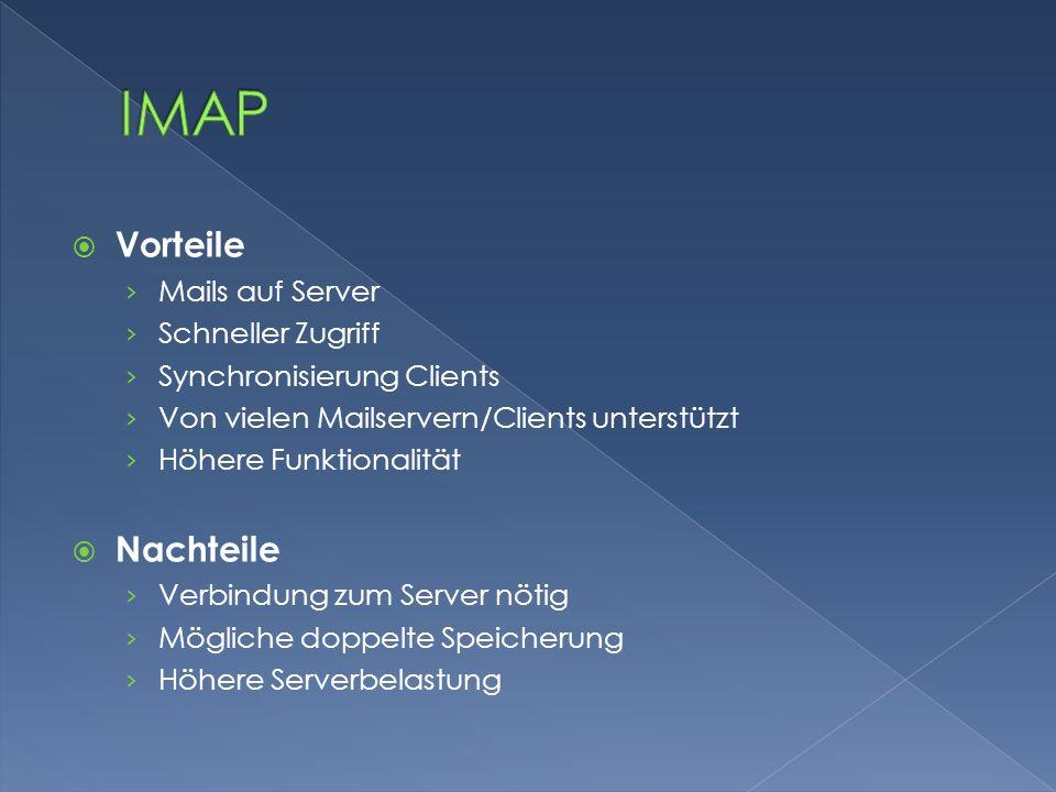  Vorteile › Mails auf Server › Schneller Zugriff › Synchronisierung Clients › Von vielen Mailservern/Clients unterstützt › Höhere Funktionalität  Na