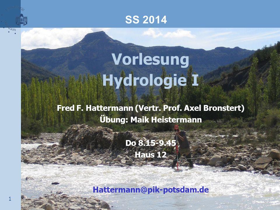 1 Vorlesung Hydrologie I Fred F. Hattermann (Vertr. Prof. Axel Bronstert) Übung: Maik Heistermann Do 8.15-9.45 Haus 12 Hattermann@pik-potsdam.de SS 20