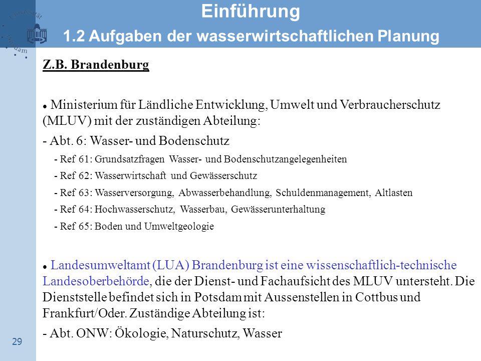 29 Einführung 1.2 Aufgaben der wasserwirtschaftlichen Planung Z.B. Brandenburg Ministerium für Ländliche Entwicklung, Umwelt und Verbraucherschutz (ML