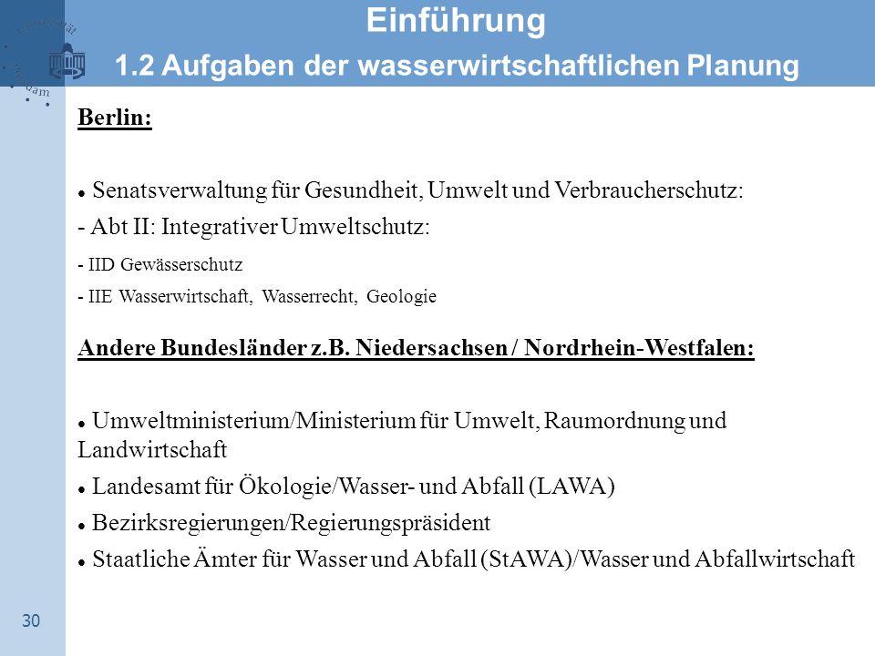 30 Einführung 1.2 Aufgaben der wasserwirtschaftlichen Planung Berlin: Senatsverwaltung für Gesundheit, Umwelt und Verbraucherschutz: - Abt II: Integra