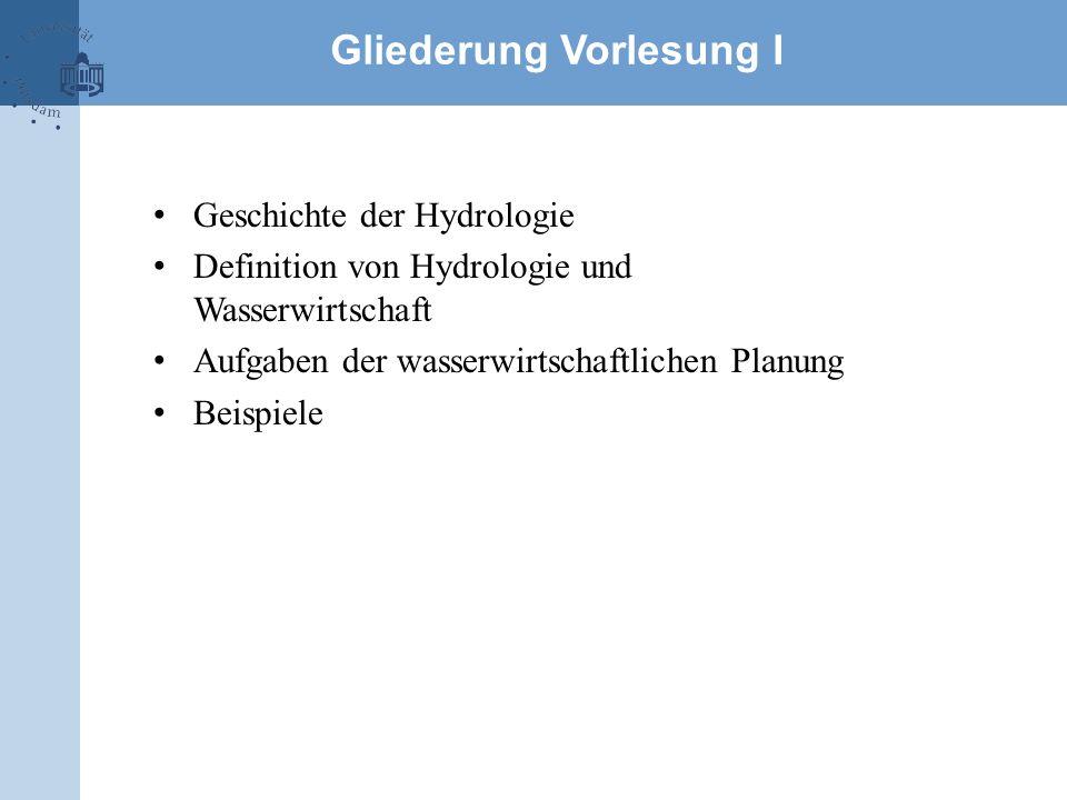 Geschichte der Hydrologie Definition von Hydrologie und Wasserwirtschaft Aufgaben der wasserwirtschaftlichen Planung Beispiele Gliederung Vorlesung I