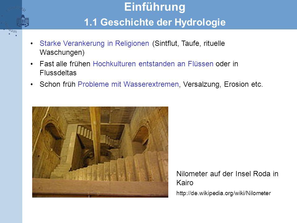 Einführung 1.1 Geschichte der Hydrologie Starke Verankerung in Religionen (Sintflut, Taufe, rituelle Waschungen) Fast alle frühen Hochkulturen entstan