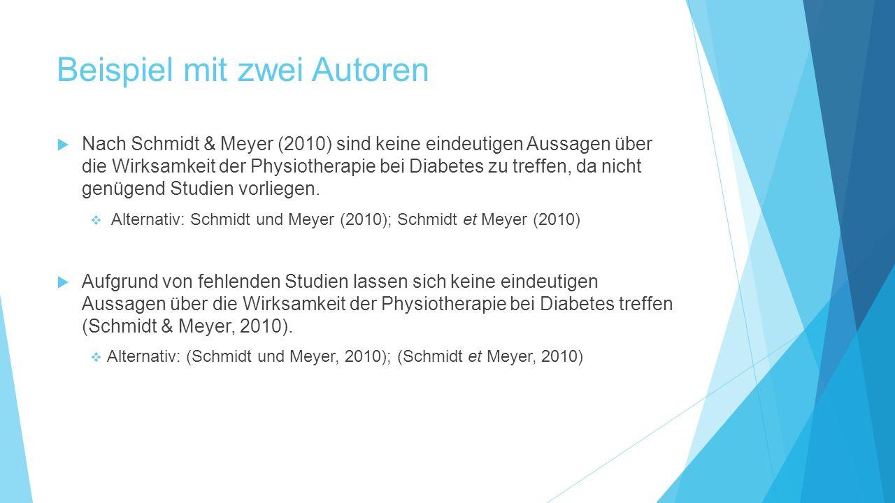 Beispiel mit zwei Autoren  Nach Schmidt & Meyer (2010) sind keine eindeutigen Aussagen über die Wirksamkeit der Physiotherapie bei Diabetes zu treffe