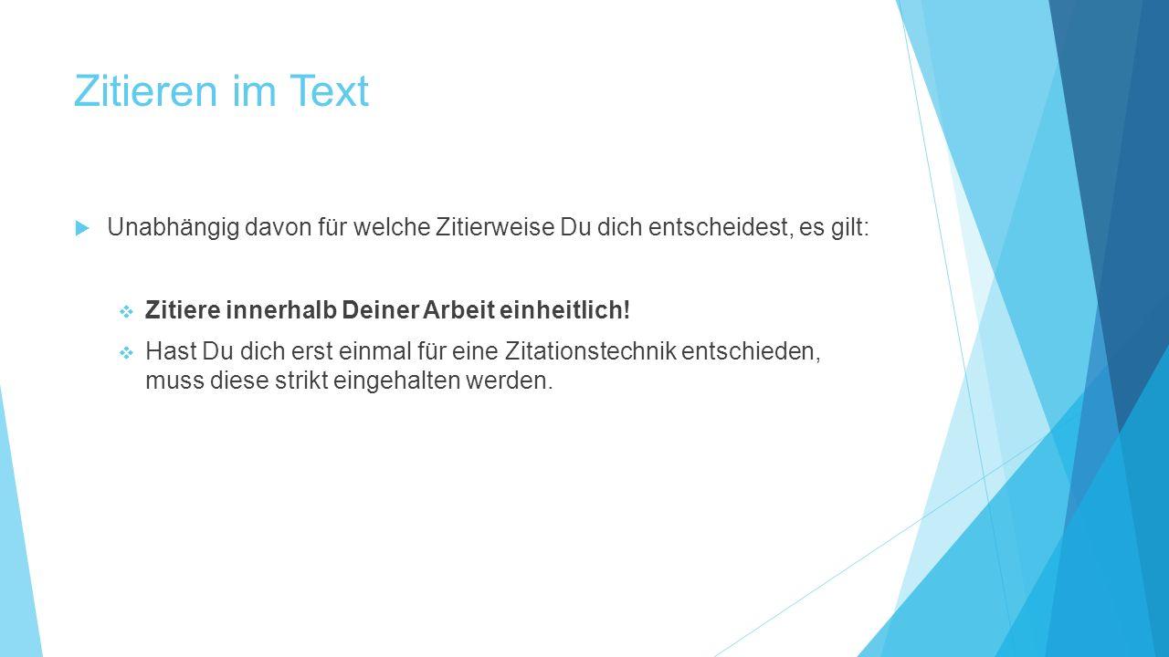 Zitieren im Text  Unabhängig davon für welche Zitierweise Du dich entscheidest, es gilt:  Zitiere innerhalb Deiner Arbeit einheitlich!  Hast Du dic