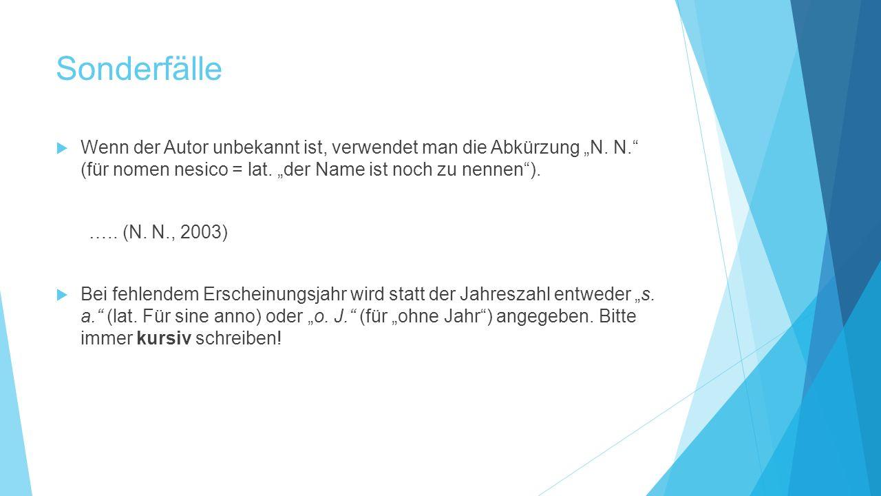 """Sonderfälle  Wenn der Autor unbekannt ist, verwendet man die Abkürzung """"N. N."""" (für nomen nesico = lat. """"der Name ist noch zu nennen""""). ….. (N. N., 2"""