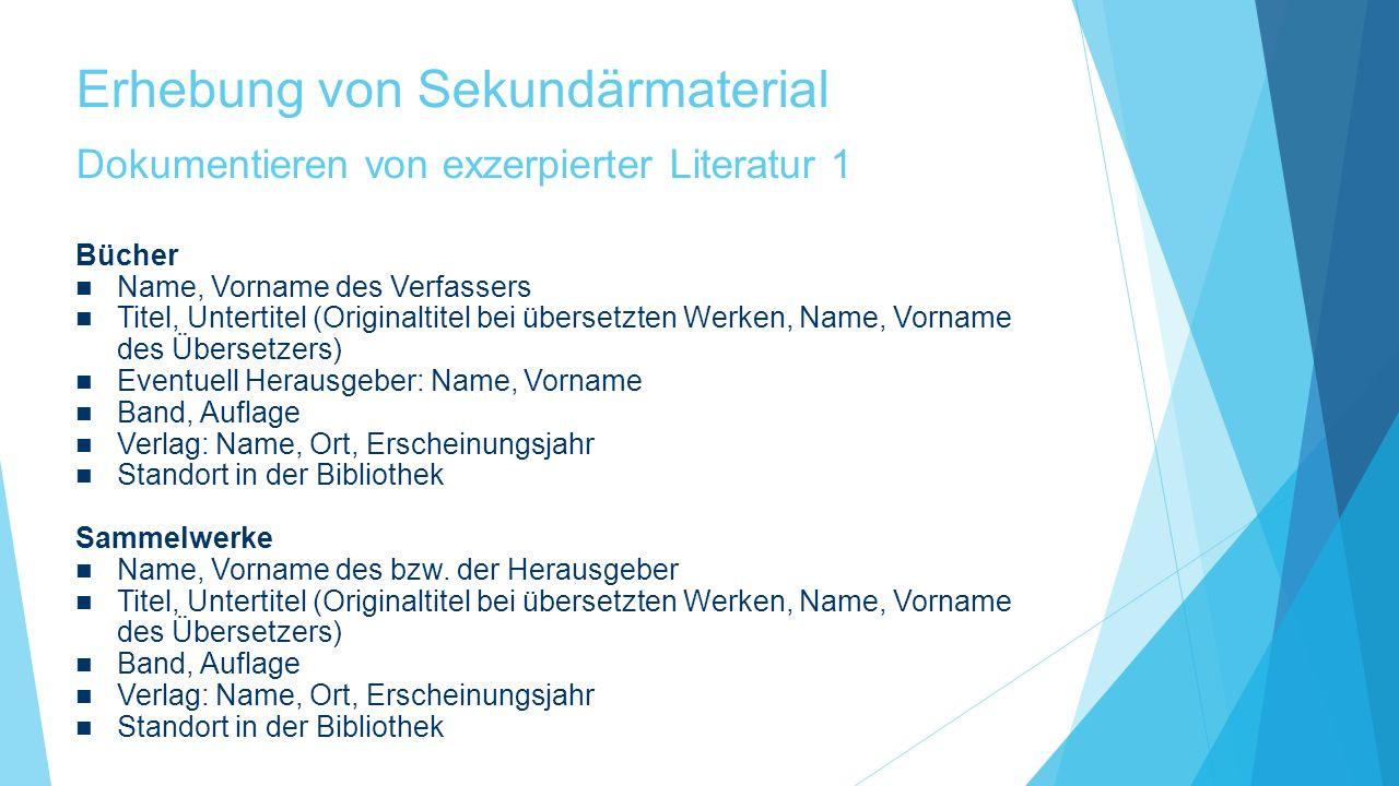 Erhebung von Sekundärmaterial Dokumentieren von exzerpierter Literatur 1 Bücher Name, Vorname des Verfassers Titel, Untertitel (Originaltitel bei über