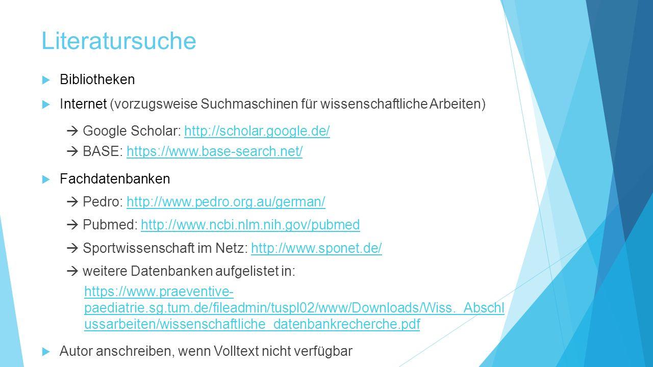 Literatursuche  Bibliotheken  Internet (vorzugsweise Suchmaschinen für wissenschaftliche Arbeiten)  Google Scholar: http://scholar.google.de/http:/