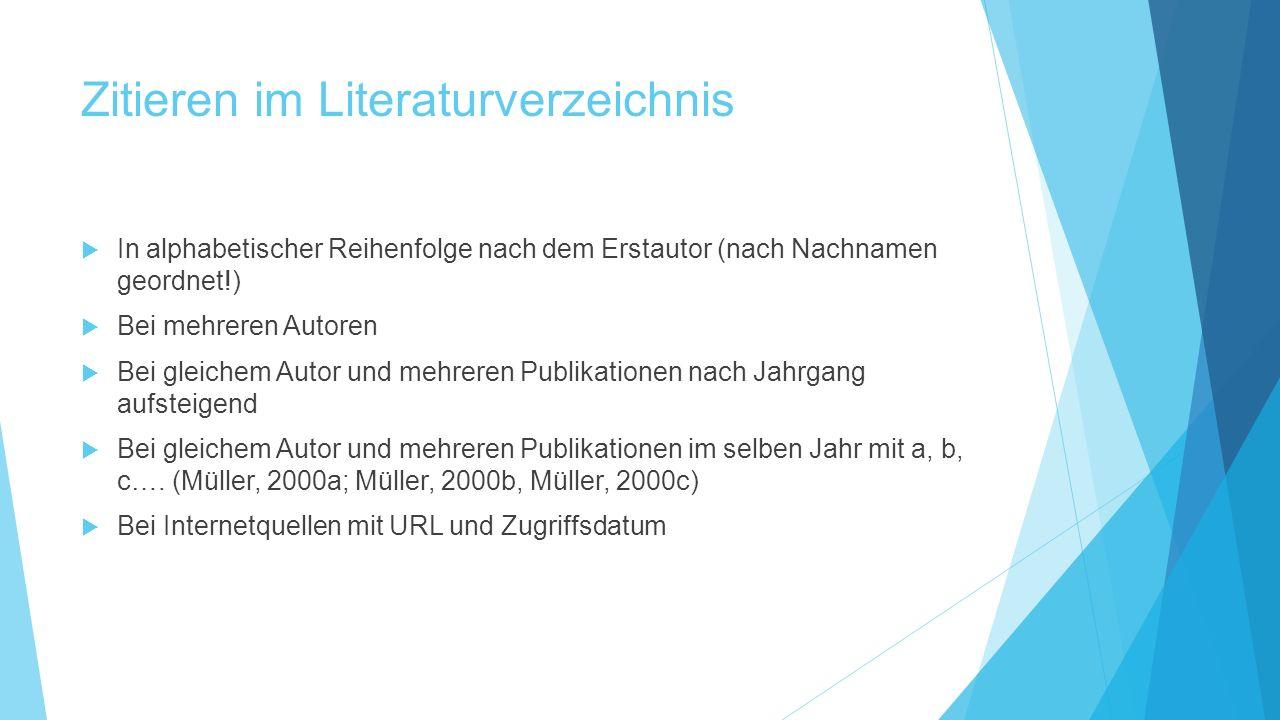 Zitieren im Literaturverzeichnis  In alphabetischer Reihenfolge nach dem Erstautor (nach Nachnamen geordnet!)  Bei mehreren Autoren  Bei gleichem A