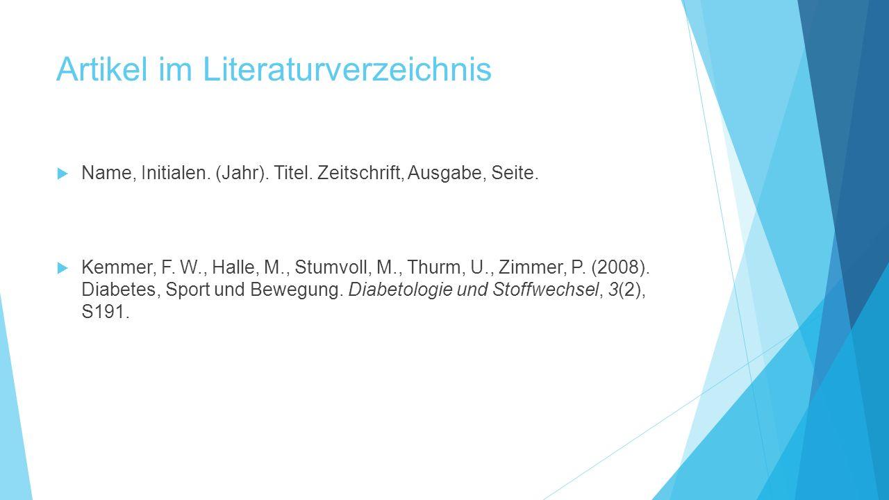 Artikel im Literaturverzeichnis  Name, Initialen. (Jahr). Titel. Zeitschrift, Ausgabe, Seite.  Kemmer, F. W., Halle, M., Stumvoll, M., Thurm, U., Zi