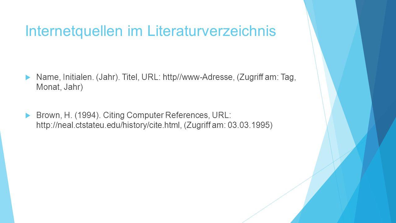 Internetquellen im Literaturverzeichnis  Name, Initialen. (Jahr). Titel, URL: http//www-Adresse, (Zugriff am: Tag, Monat, Jahr)  Brown, H. (1994). C