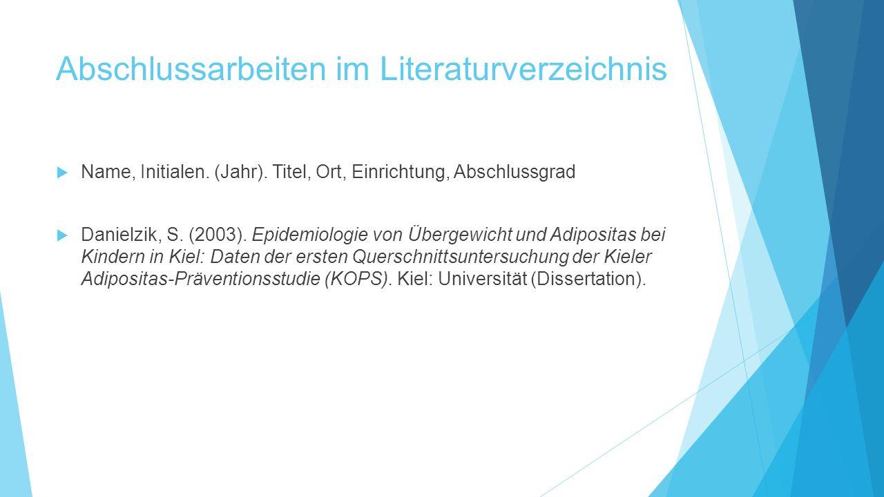 Abschlussarbeiten im Literaturverzeichnis  Name, Initialen. (Jahr). Titel, Ort, Einrichtung, Abschlussgrad  Danielzik, S. (2003). Epidemiologie von