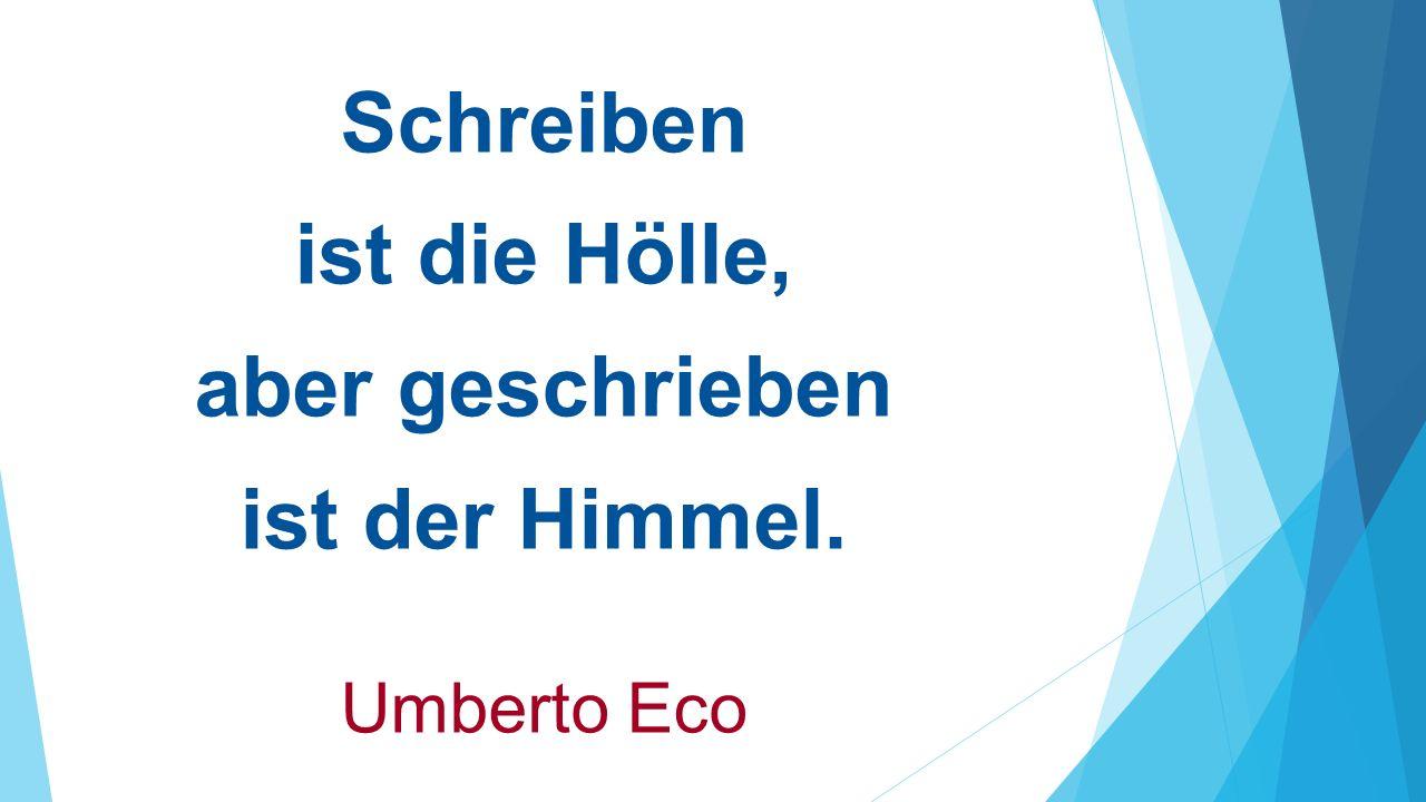 Schreiben ist die Hölle, aber geschrieben ist der Himmel. Umberto Eco