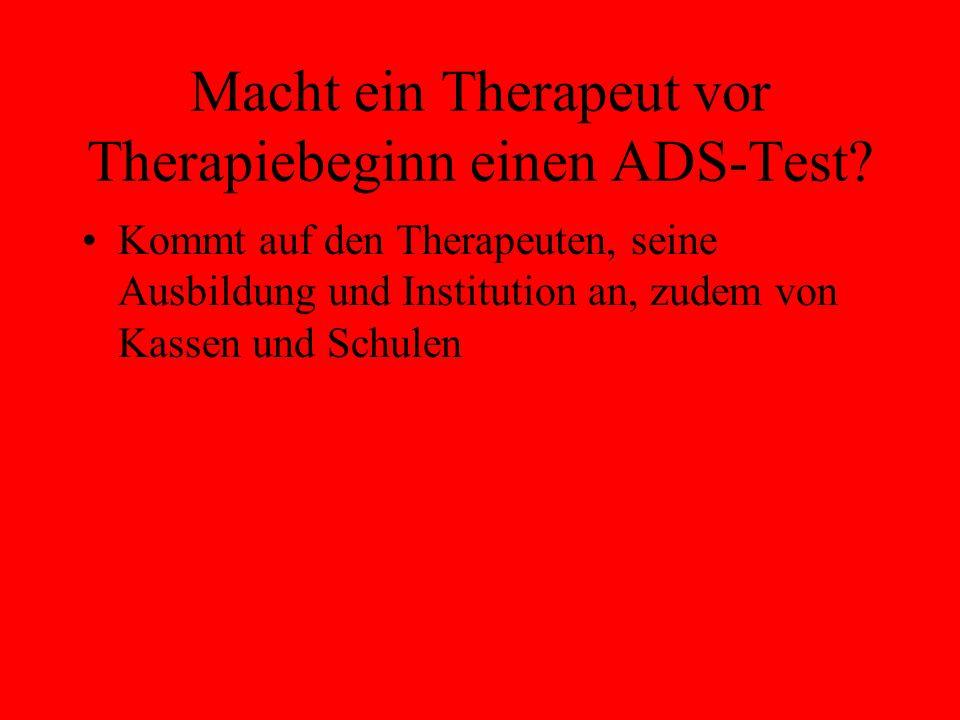 Macht ein Therapeut vor Therapiebeginn einen ADS-Test? Kommt auf den Therapeuten, seine Ausbildung und Institution an, zudem von Kassen und Schulen