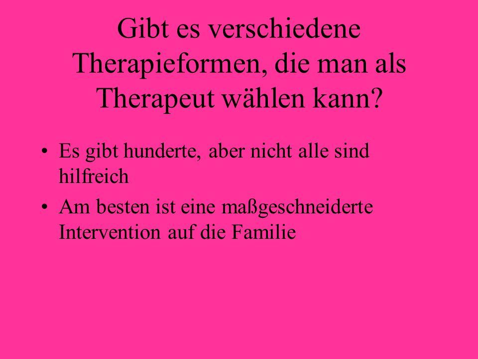 Gibt es verschiedene Therapieformen, die man als Therapeut wählen kann? Es gibt hunderte, aber nicht alle sind hilfreich Am besten ist eine maßgeschne