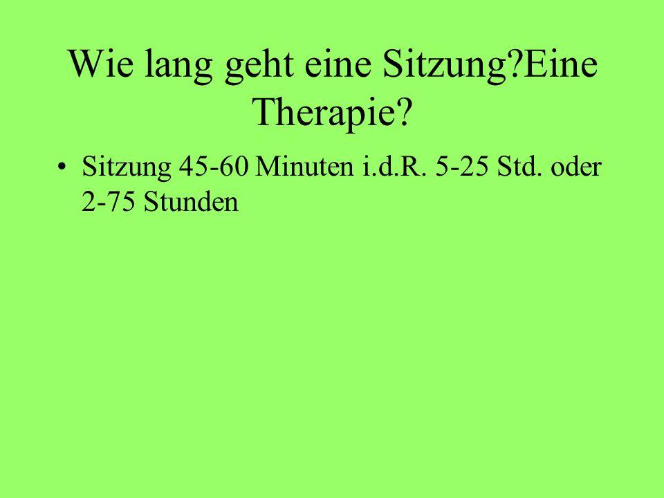 Wie lang geht eine Sitzung?Eine Therapie? Sitzung 45-60 Minuten i.d.R. 5-25 Std. oder 2-75 Stunden
