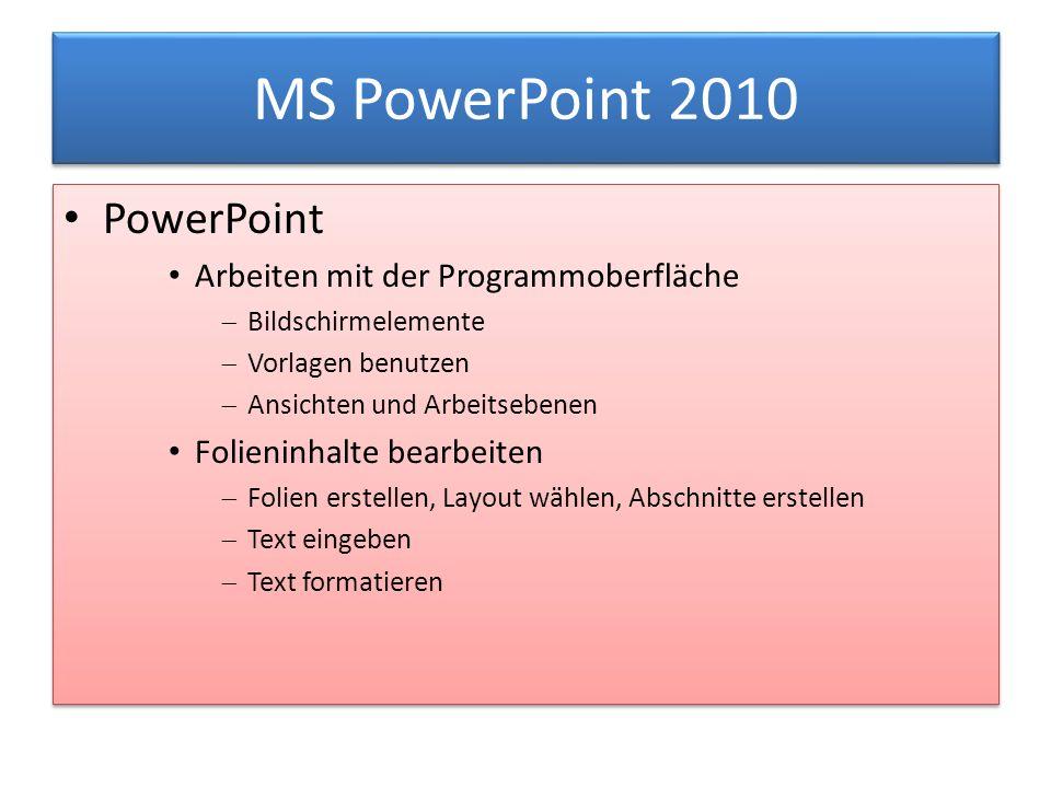 MS PowerPoint 2010 PowerPoint Arbeiten mit der Programmoberfläche  Bildschirmelemente  Vorlagen benutzen  Ansichten und Arbeitsebenen Folieninhalte