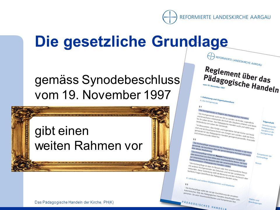 10Das Pädagogische Handeln der Kirche, PH(K) Die gesetzliche Grundlage gemäss Synodebeschluss vom 19.