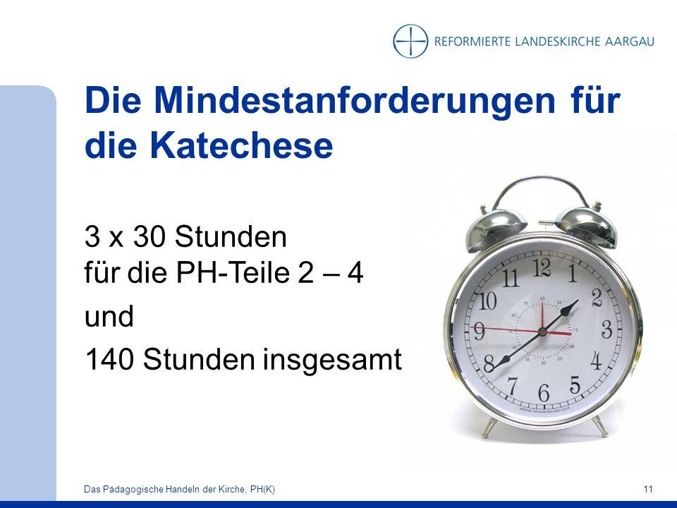 Die Mindestanforderungen für die Katechese 3 x 30 Stunden für die PH-Teile 2 – 4 und 140 Stunden insgesamt Das Pädagogische Handeln der Kirche, PH(K)11