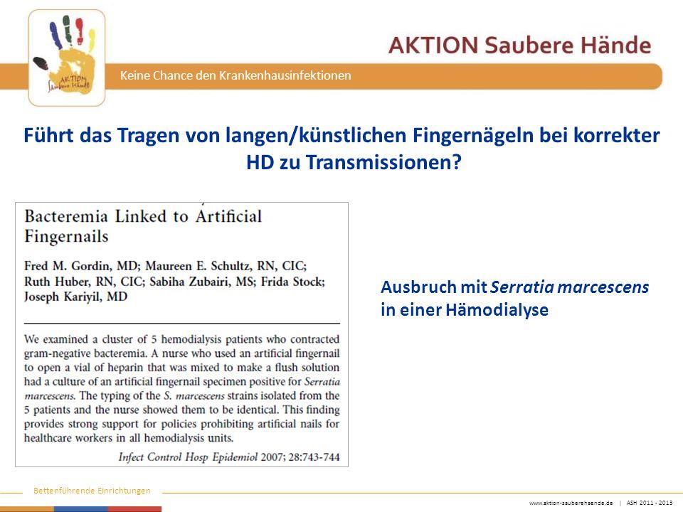 www.aktion-sauberehaende.de | ASH 2011 - 2013 Bettenführende Einrichtungen Keine Chance den Krankenhausinfektionen Führt das Tragen von langen/künstlichen Fingernägeln bei korrekter HD zu Transmissionen.