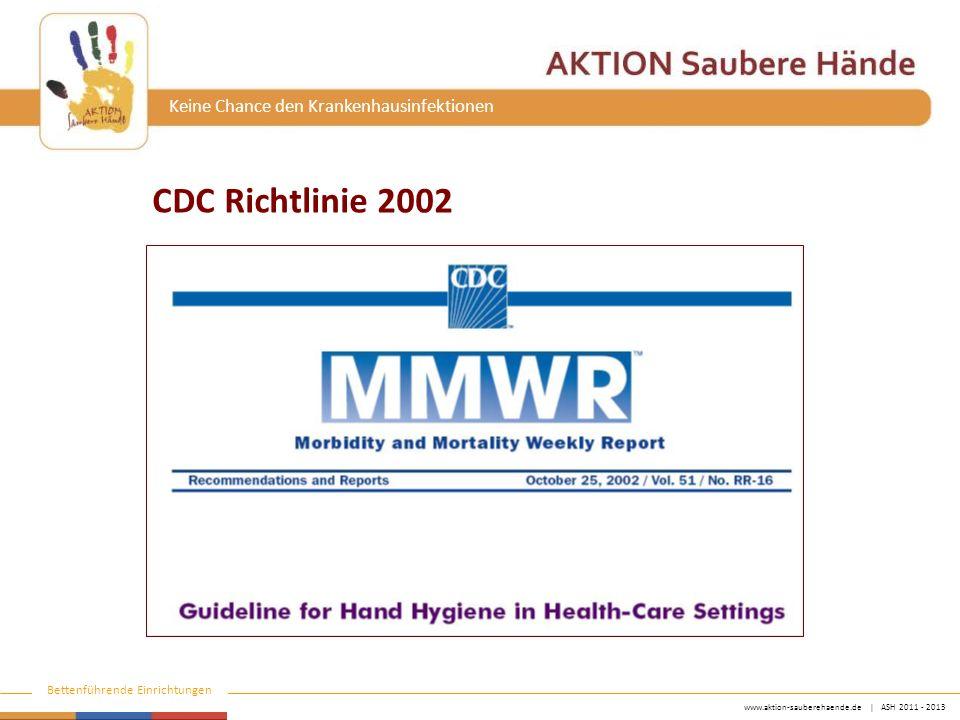 www.aktion-sauberehaende.de   ASH 2011 - 2013 Bettenführende Einrichtungen Keine Chance den Krankenhausinfektionen Richtlinie des CDC 2002 Chirurgische Händedesinfektion Entfernen von Ringen, Uhren und Armbändern vor einer chrirurgischen Händedesinfektion (II).