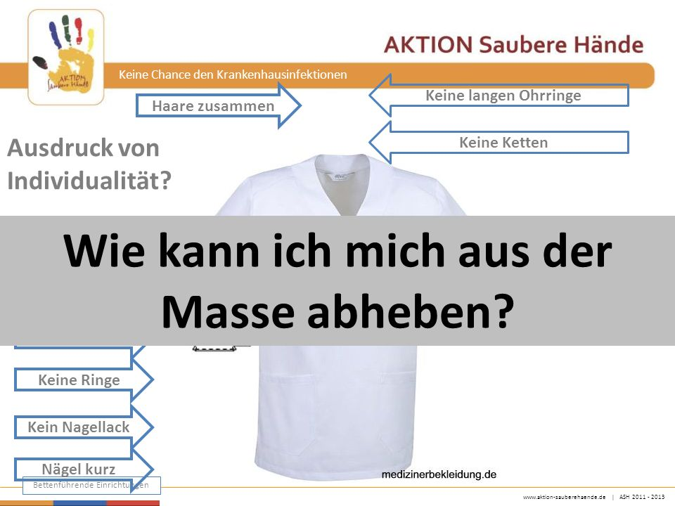 www.aktion-sauberehaende.de | ASH 2011 - 2013 Bettenführende Einrichtungen Keine Chance den Krankenhausinfektionen Ausdruck von Individualität.
