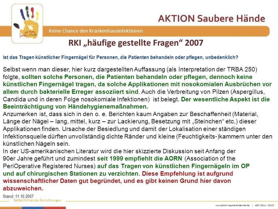 www.aktion-sauberehaende.de | ASH 2011 - 2013 Bettenführende Einrichtungen Keine Chance den Krankenhausinfektionen Ist das Tragen künstlicher Fingernägel für Personen, die Patienten behandeln oder pflegen, unbedenklich.