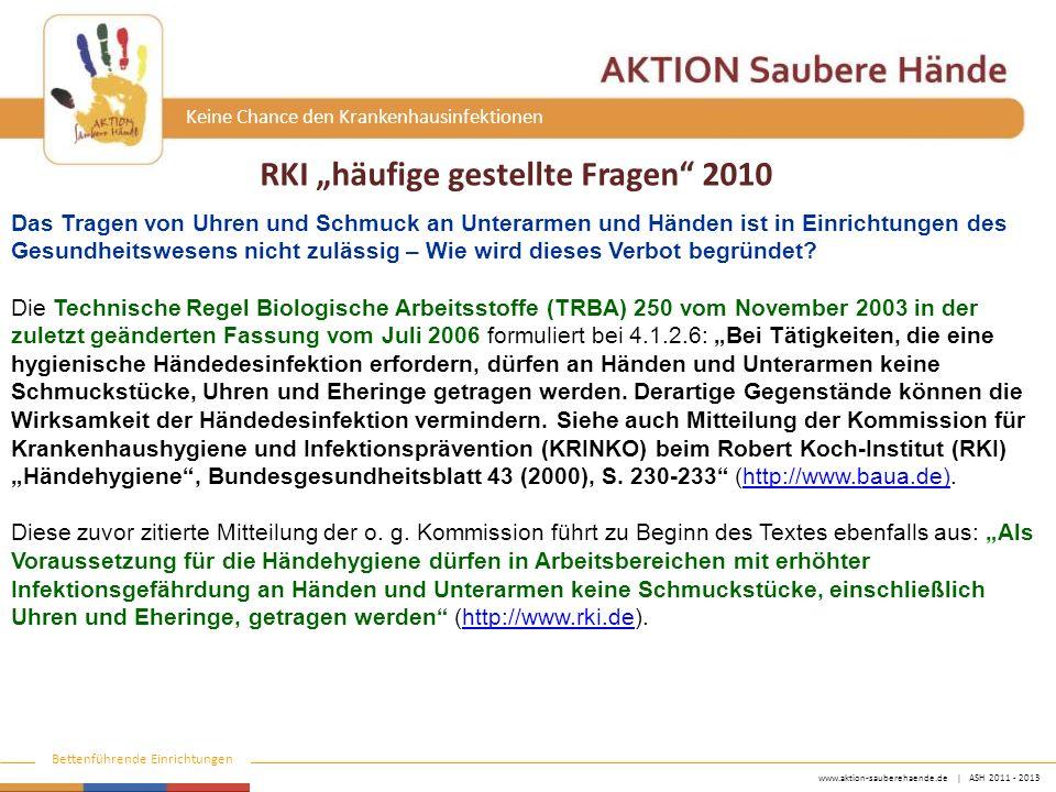 www.aktion-sauberehaende.de | ASH 2011 - 2013 Bettenführende Einrichtungen Keine Chance den Krankenhausinfektionen Das Tragen von Uhren und Schmuck an Unterarmen und Händen ist in Einrichtungen des Gesundheitswesens nicht zulässig – Wie wird dieses Verbot begründet.