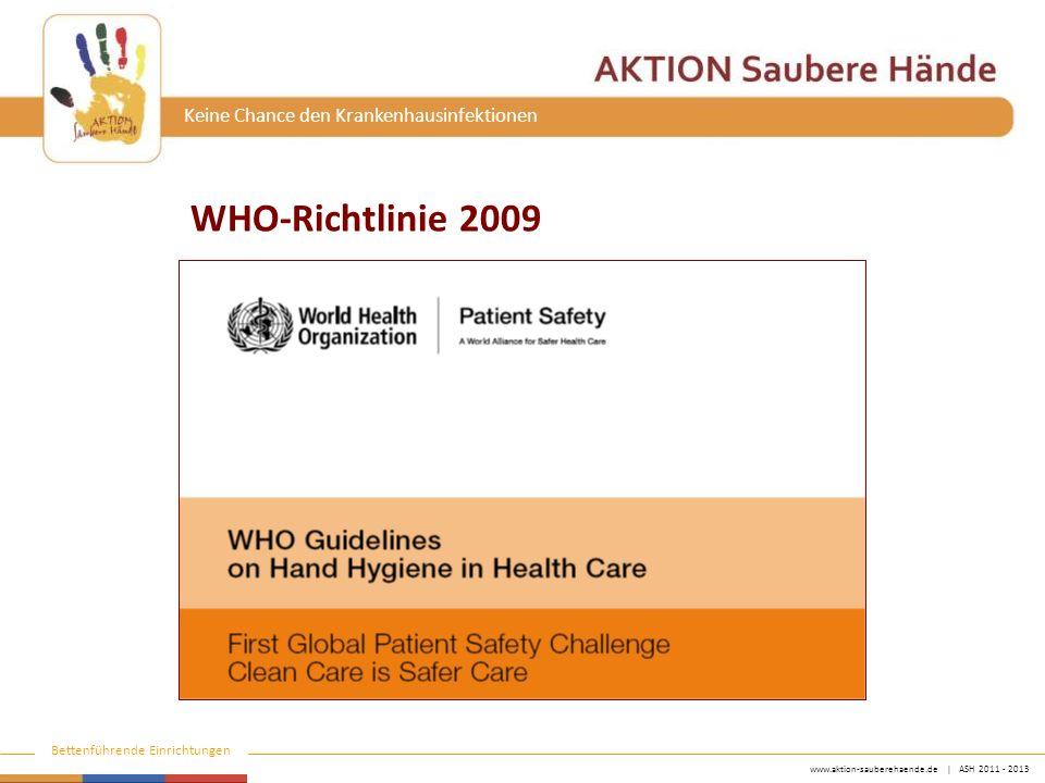 www.aktion-sauberehaende.de   ASH 2011 - 2013 Bettenführende Einrichtungen Keine Chance den Krankenhausinfektionen WHO Richtlinie Hygienische Händedesinfektion Keine künstlichen oder langen Fingernägel bei direkten Patientenkontakten(IA).