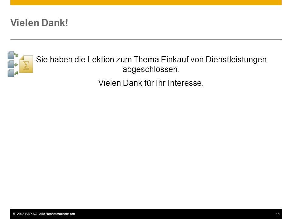 ©2013 SAP AG. Alle Rechte vorbehalten.18 Vielen Dank! Sie haben die Lektion zum Thema Einkauf von Dienstleistungen abgeschlossen. Vielen Dank für Ihr