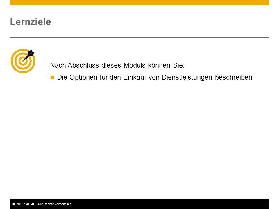 ©2013 SAP AG. Alle Rechte vorbehalten.2 Nach Abschluss dieses Moduls können Sie: Die Optionen für den Einkauf von Dienstleistungen beschreiben Lernzie