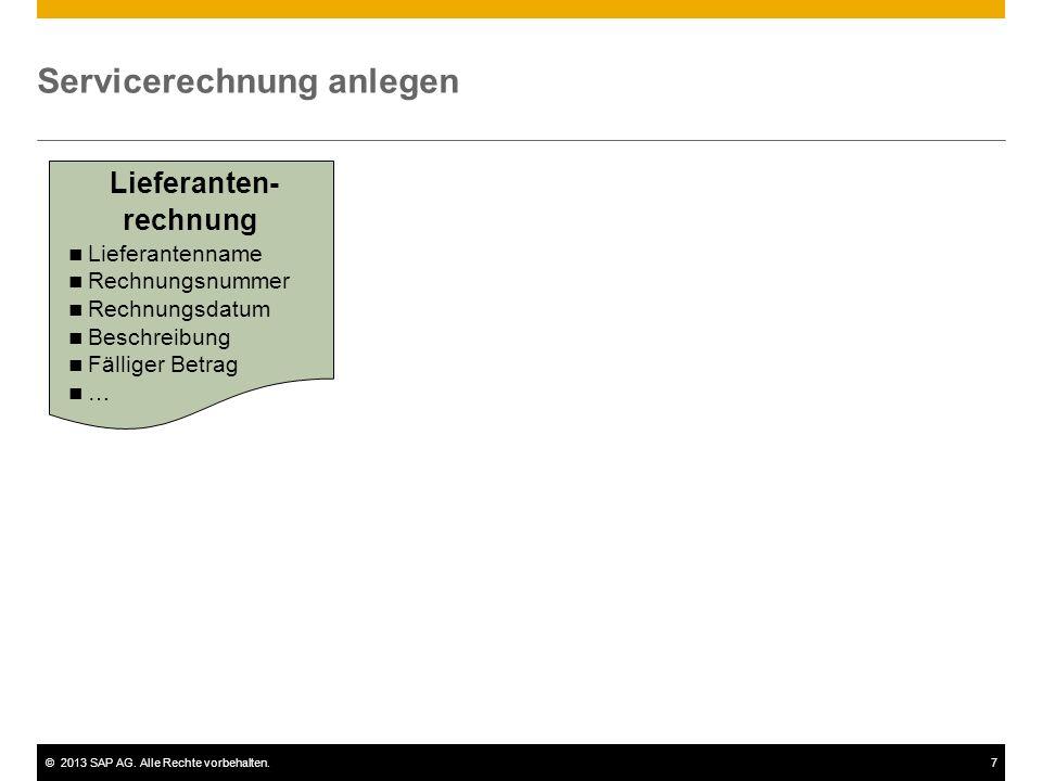 ©2013 SAP AG. Alle Rechte vorbehalten.7 Servicerechnung anlegen Lieferanten- rechnung Lieferantenname Rechnungsnummer Rechnungsdatum Beschreibung Fäll