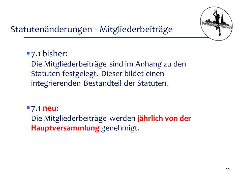 Statutenänderungen - Mitgliederbeiträge  7.1 bisher: Die Mitgliederbeiträge sind im Anhang zu den Statuten festgelegt.