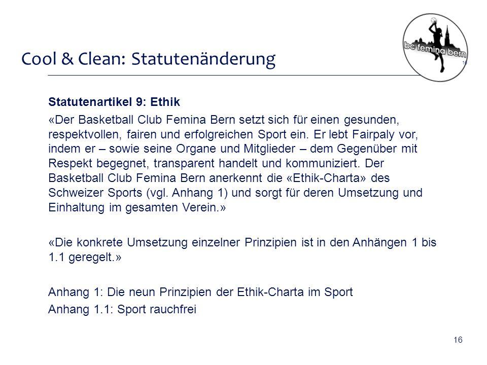 Cool & Clean: Statutenänderung Statutenartikel 9: Ethik «Der Basketball Club Femina Bern setzt sich für einen gesunden, respektvollen, fairen und erfolgreichen Sport ein.