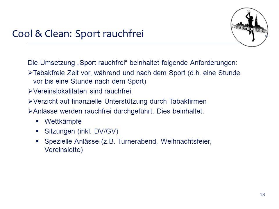 """Cool & Clean: Sport rauchfrei Die Umsetzung """"Sport rauchfrei beinhaltet folgende Anforderungen:  Tabakfreie Zeit vor, während und nach dem Sport (d.h."""