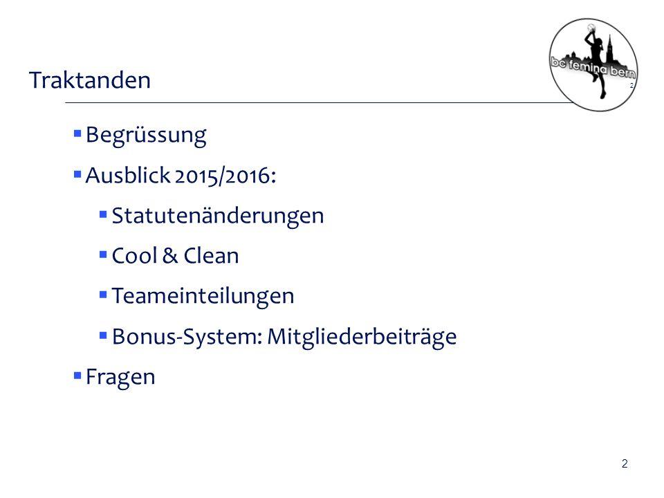 Traktanden  Begrüssung  Ausblick 2015/2016:  Statutenänderungen  Cool & Clean  Teameinteilungen  Bonus-System: Mitgliederbeiträge  Fragen 2 2
