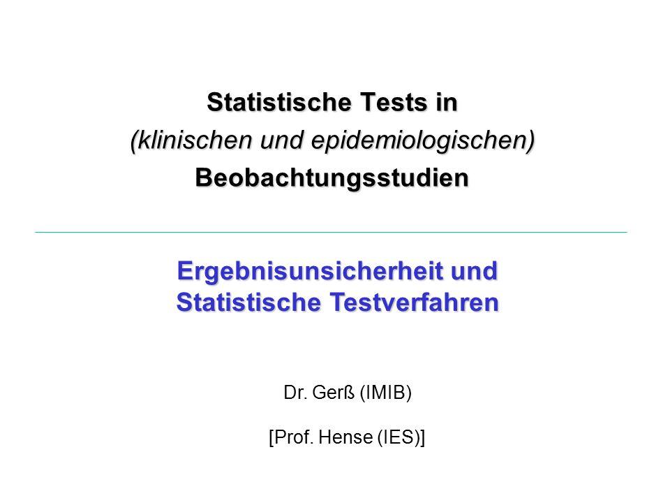 Statistische Tests in (klinischen und epidemiologischen) Beobachtungsstudien Ergebnisunsicherheit und Statistische Testverfahren Dr.