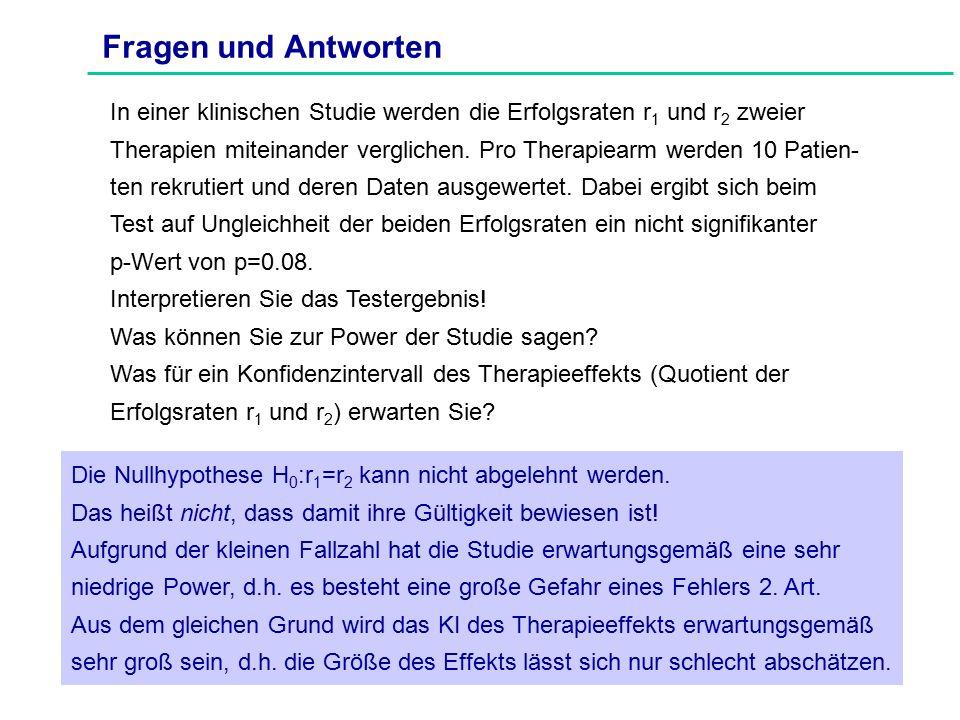 Fragen und Antworten In einer klinischen Studie werden die Erfolgsraten r 1 und r 2 zweier Therapien miteinander verglichen.