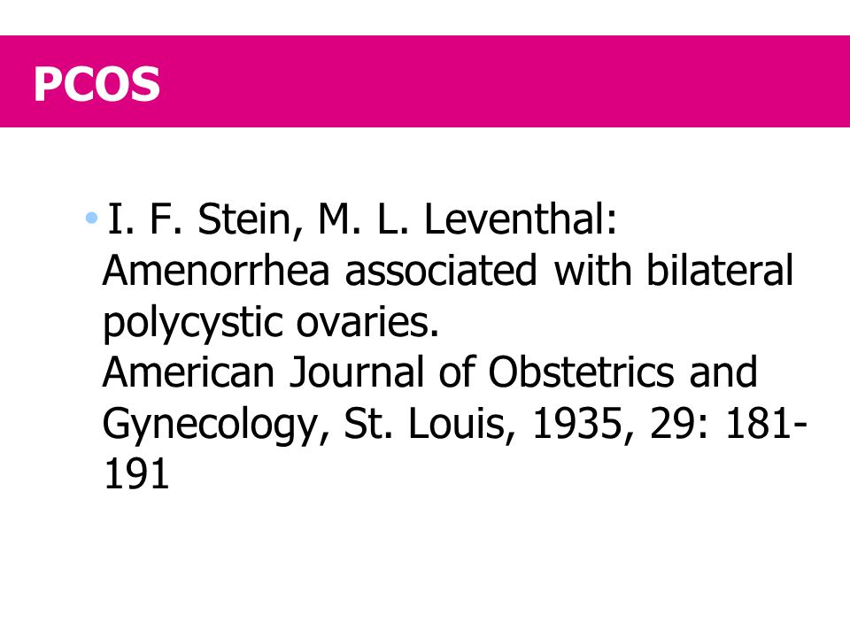 PCOS  I. F. Stein, M. L. Leventhal: Amenorrhea associated with bilateral polycystic ovaries. American Journal of Obstetrics and Gynecology, St. Louis