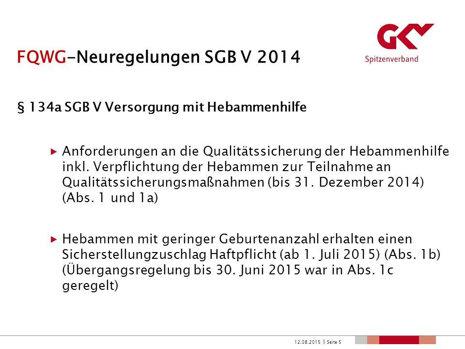 VSG-Neuregelungen SGB V 2015 § 134a SGB V Versorgung mit Hebammenhilfe  Regressansprüche der Krankenkassen (nach § 116 SGB X) bestehen nur noch für Schäden die grob fahrlässig bzw.