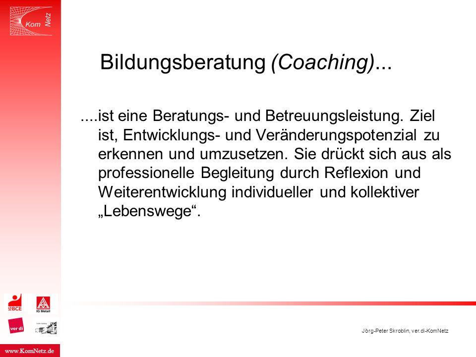 www.KomNetz.de Jörg-Peter Skroblin, ver.di-KomNetz Bildungsberatung (Coaching).......ist eine Beratungs- und Betreuungsleistung. Ziel ist, Entwicklung