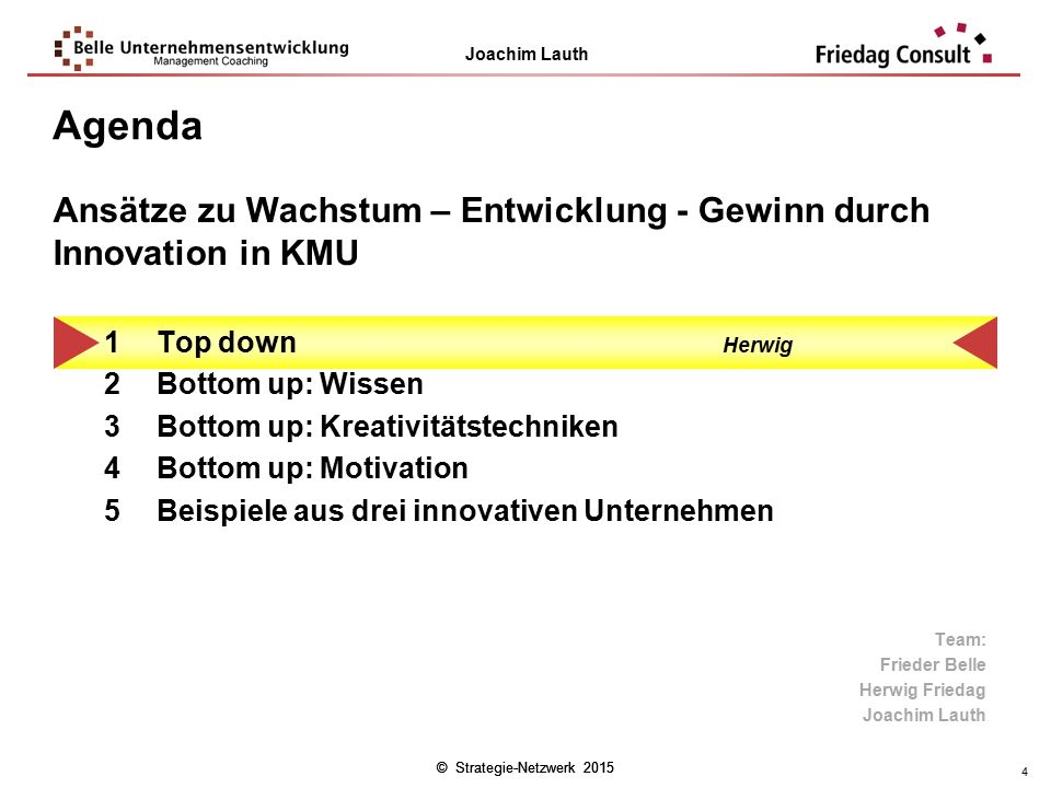 © Strategie-Netzwerk 2015 Joachim Lauth © Strategie-Netzwerk 2015 4 Agenda 1Top down Herwig 2Bottom up: Wissen 3Bottom up: Kreativitätstechniken 4Bott