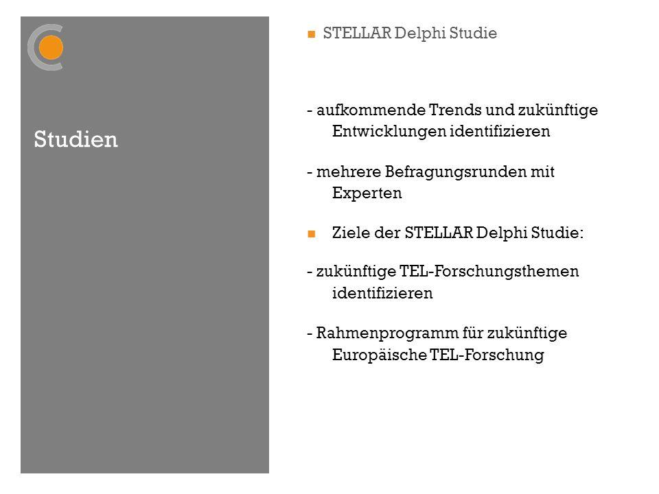 Studien STELLAR Delphi Studie - aufkommende Trends und zukünftige Entwicklungen identifizieren - mehrere Befragungsrunden mit Experten Ziele der STELLAR Delphi Studie: - zukünftige TEL-Forschungsthemen identifizieren - Rahmenprogramm für zukünftige Europäische TEL-Forschung