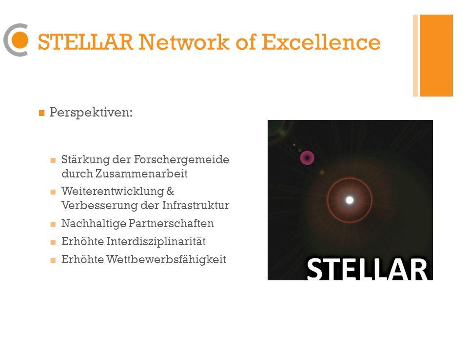 STELLAR Network of Excellence Perspektiven: Stärkung der Forschergemeide durch Zusammenarbeit Weiterentwicklung & Verbesserung der Infrastruktur Nachh