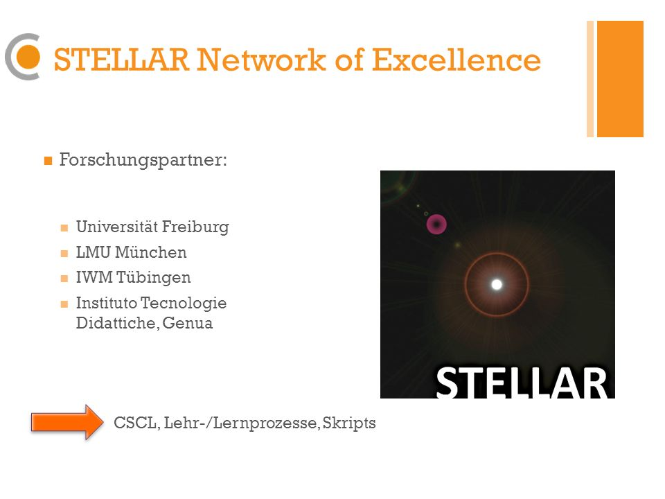 STELLAR Network of Excellence Forschungspartner: Universität Freiburg LMU München IWM Tübingen Instituto Tecnologie Didattiche, Genua CSCL, Lehr-/Lernprozesse, Skripts