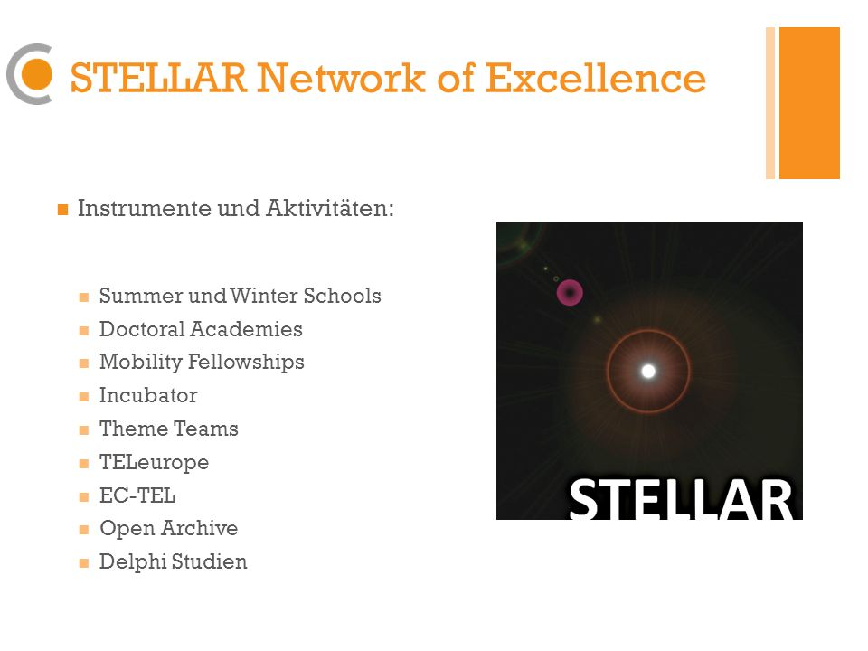 STELLAR Network of Excellence Instrumente und Aktivitäten: Summer und Winter Schools Doctoral Academies Mobility Fellowships Incubator Theme Teams TEL