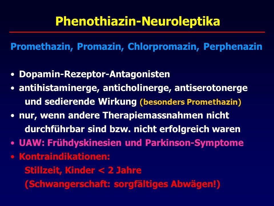 Phenothiazin-Neuroleptika Promethazin, Promazin, Chlorpromazin, Perphenazin Dopamin-Rezeptor-Antagonisten antihistaminerge, anticholinerge, antiserotonerge und sedierende Wirkung (besonders Promethazin) nur, wenn andere Therapiemassnahmen nicht durchführbar sind bzw.