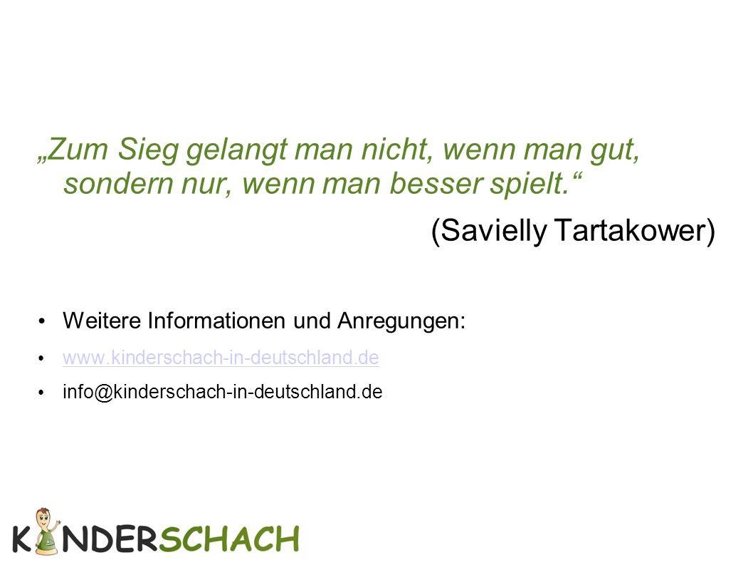 """""""Zum Sieg gelangt man nicht, wenn man gut, sondern nur, wenn man besser spielt."""" (Savielly Tartakower) Weitere Informationen und Anregungen: www.kinde"""